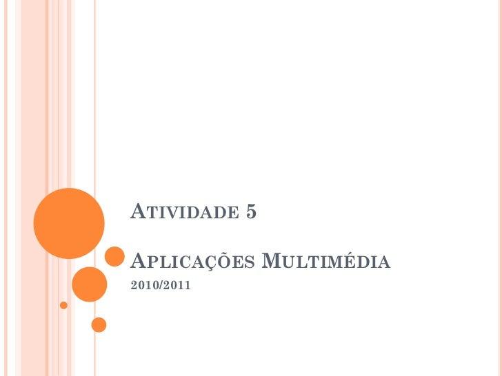 ATIVIDADE 5APLICAÇÕES MULTIMÉDIA2010/2011
