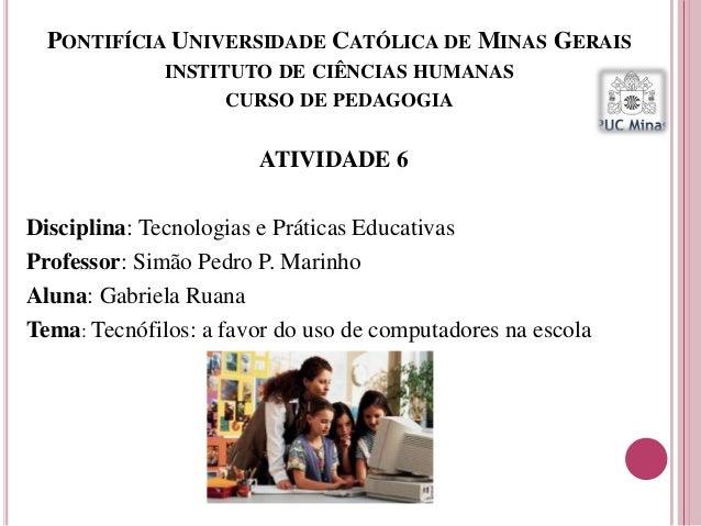 PONTIFÍCIA UNIVERSIDADE CATÓLICA DE MINAS GERAIS INSTITUTO DE CIÊNCIAS HUMANAS CURSO DE PEDAGOGIA ATIVIDADE 6 Disciplina: ...