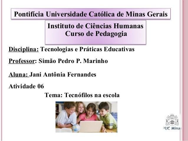 Pontifícia Universidade Católica de Minas Gerais Instituto de Ciências Humanas Curso de Pedagogia Disciplina: Tecnologias ...