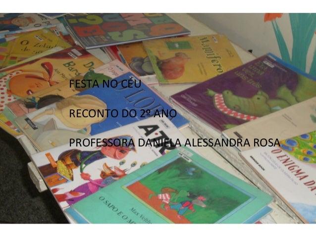FESTA NO CÉU  RECONTO DO 2º ANO  PROFESSORA DANIELA ALESSANDRA ROSA