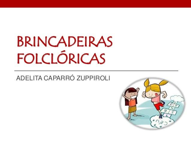 BRINCADEIRAS  FOLCLÓRICAS  ADELITA CAPARRÓ ZUPPIROLI