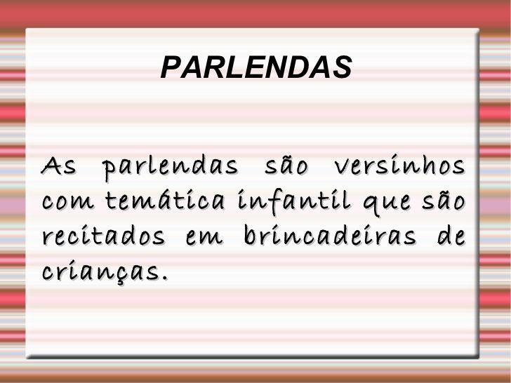 PARLENDASAs parlendas são versinhoscom temática infantil que sãorecitados em brincadeiras decrianças.