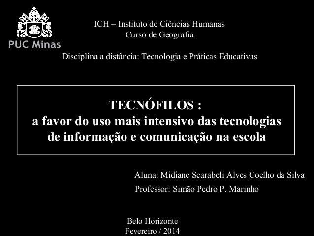 ICH – Instituto de Ciências Humanas Curso de Geografia Disciplina a distância: Tecnologia e Práticas Educativas  TECNÓFILO...