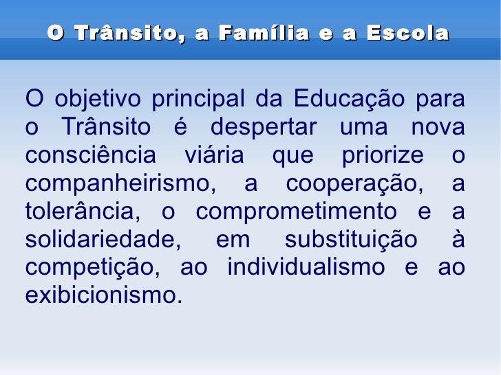 O Trânsito, a Família e a EscolaO objetivo principal da Educação parao Trânsito é despertar uma novaconsciência viária que...
