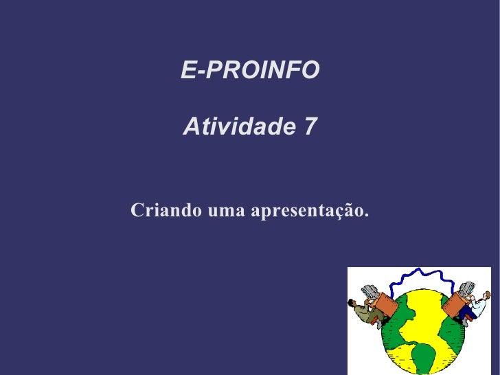 E-PROINFO Atividade 7 Criando uma apresentação.