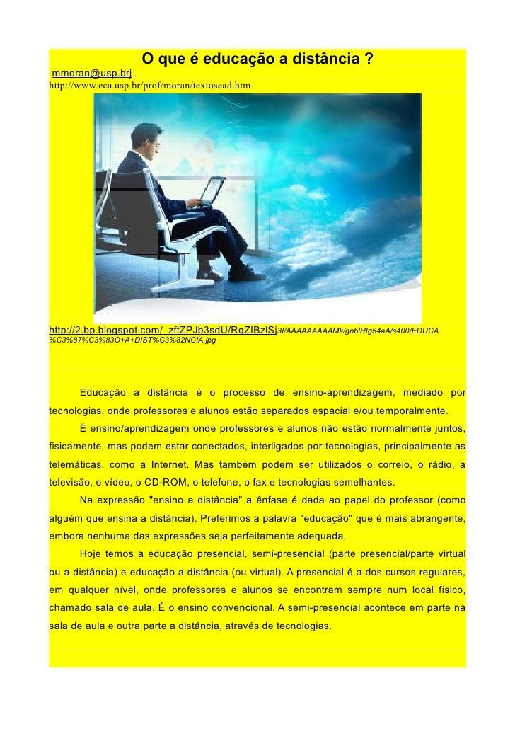 O que é educação a distância ? mmoran@usp.brjhttp://www.eca.usp.br/prof/moran/textosead.htmhttp://2.bp.blogspot.com/_zftZP...