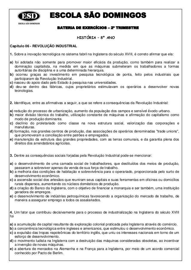 ESCOLA SÃO DOMINGOS BATERIA DE EXERCÍCIOS – 2º TRIMESTRE HISTÓRIA – 8º ANO Capitulo 06 - REVOLUÇÃO INDUSTRIAL 1. Sobre a i...