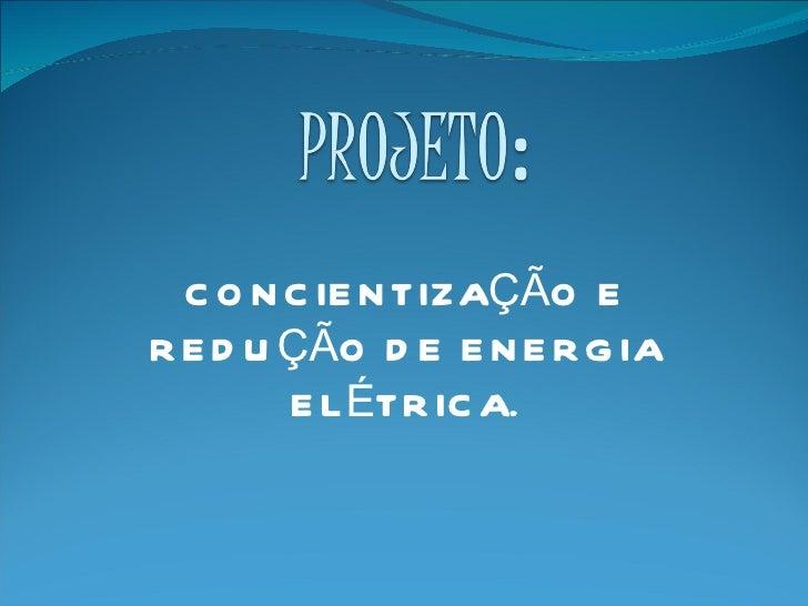 CONCIENTIZAÇÃO E REDUÇÃO DE ENERGIA ELÉTRICA.