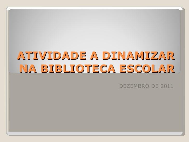 ATIVIDADE A DINAMIZAR NA BIBLIOTECA ESCOLAR DEZEMBRO DE 2011