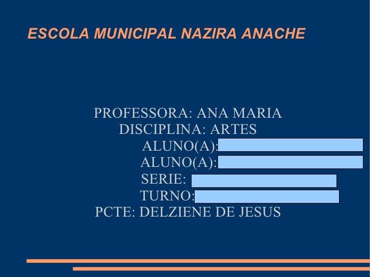 ESCOLA MUNICIPAL NAZIRA ANACHE       PROFESSORA: ANA MARIA          DISCIPLINA: ARTES             ALUNO(A):             AL...