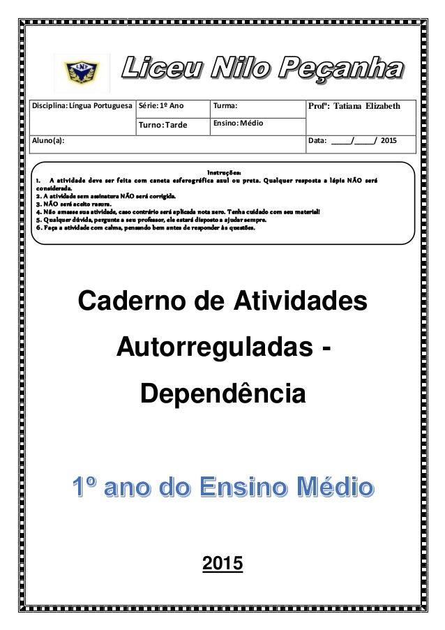 Disciplina:Língua Portuguesa Série:1º Ano Turma: Profª: Tatiana Elizabeth Turno: Tardeb Ensino: Médio Aluno(a): Data: ____...