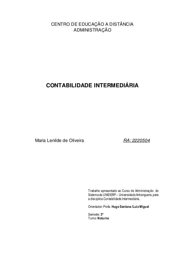 CENTRO DE EDUCAÇÃO A DISTÂNCIA  ADMINISTRAÇÃO  CONTABILIDADE INTERMEDIÁRIA  Maria Lenilde de Oliveira RA: 2220504  Trabalh...