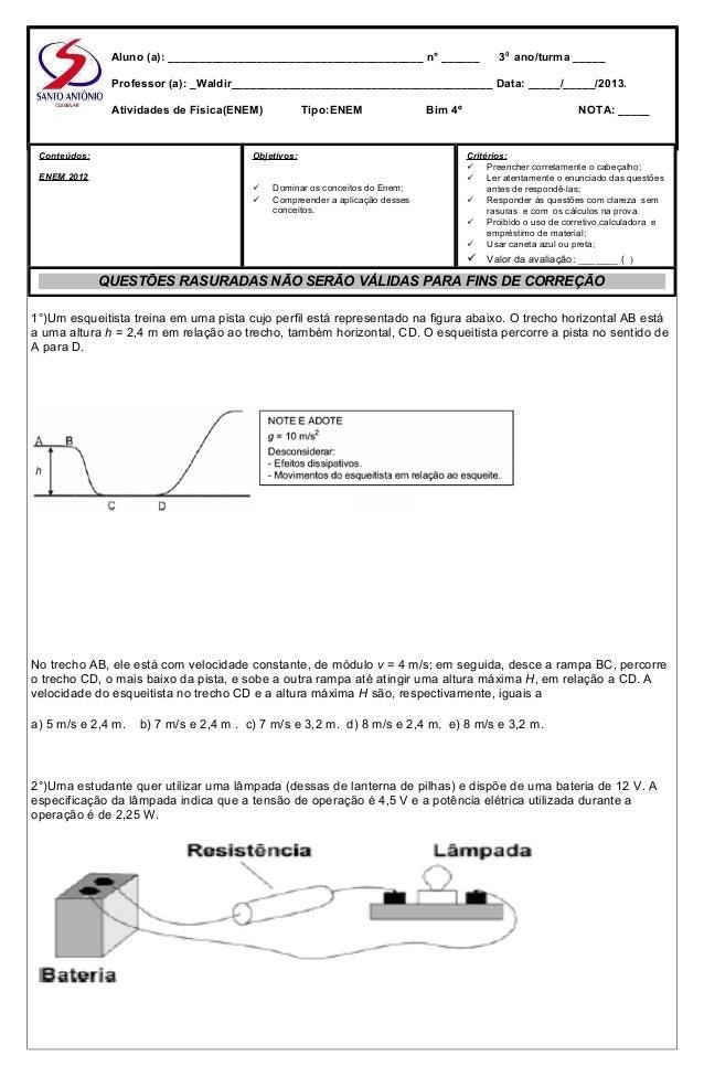 1°)Um esqueitista treina em uma pista cujo perfil está representado na figura abaixo. O trecho horizontal AB está a uma al...