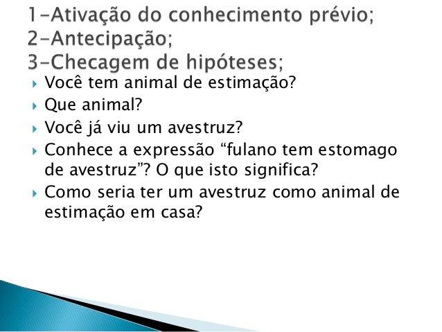 """ Você tem animal de estimação? Que animal? Você já viu um avestruz? Conhece a expressão """"fulano tem estomagode avestru..."""