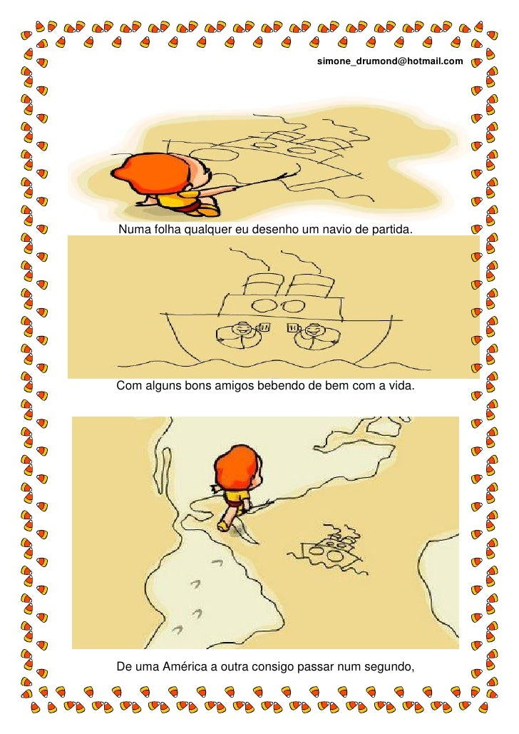 simone_drumond@hotmail.com     Numa folha qualquer eu desenho um navio de partida.     Com alguns bons amigos bebendo de b...