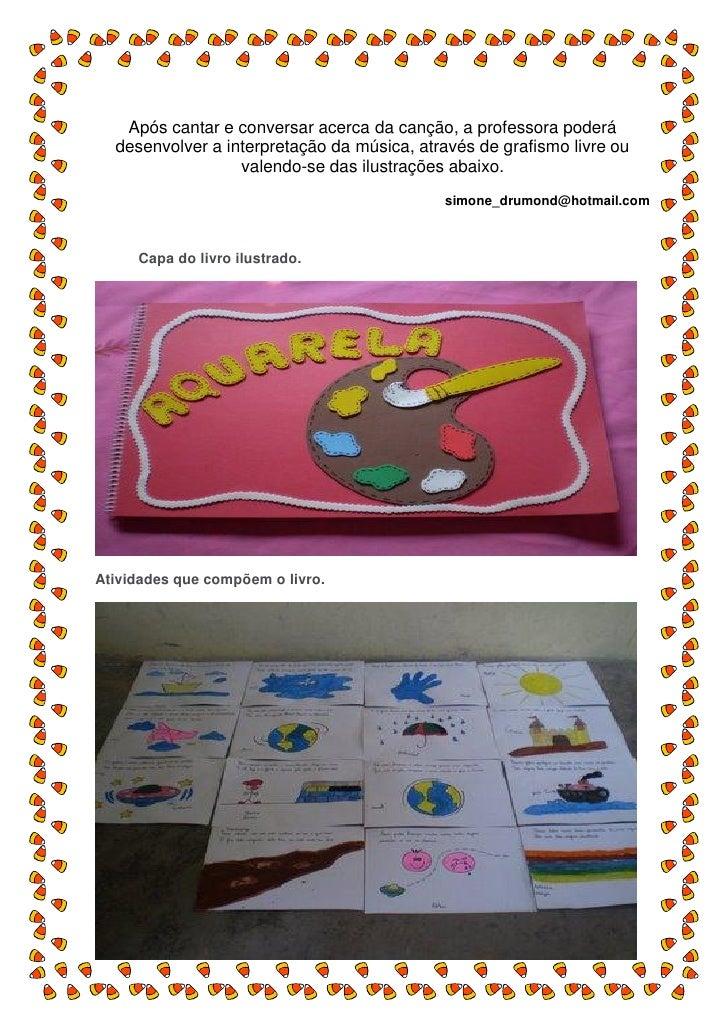 Após cantar e conversar acerca da canção, a professora poderá   desenvolver a interpretação da música, através de grafismo...