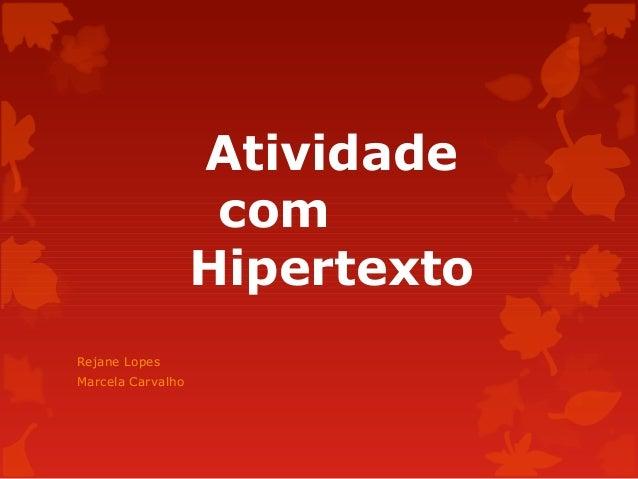 Atividade com Hipertexto Rejane Lopes Marcela Carvalho
