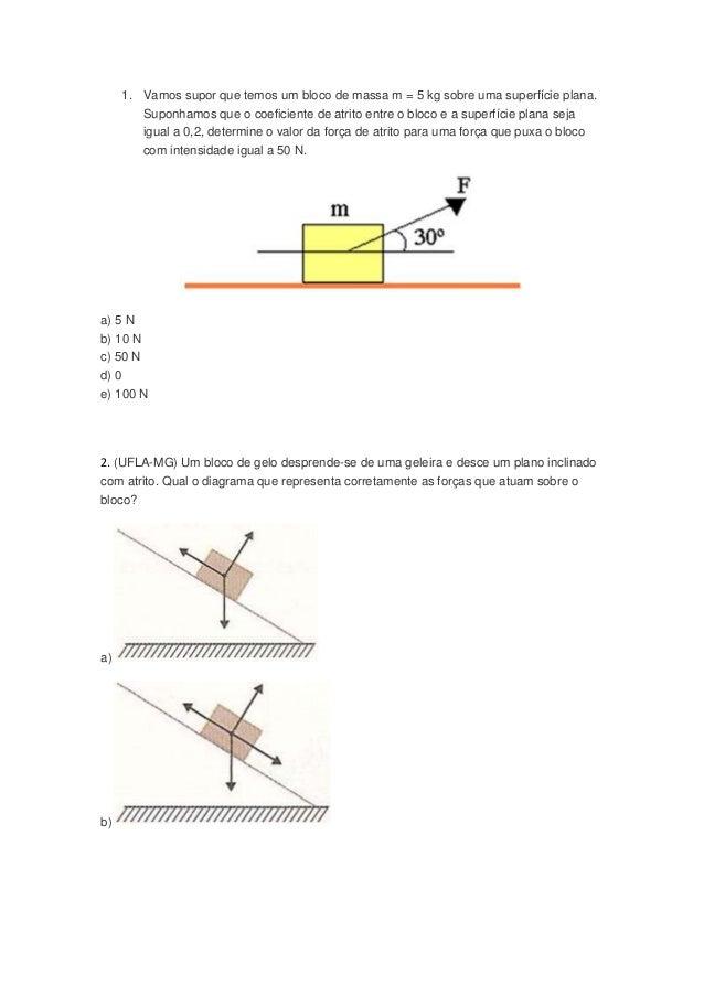 1. Vamos supor que temos um bloco de massa m = 5 kg sobre uma superfície plana. Suponhamos que o coeficiente de atrito ent...