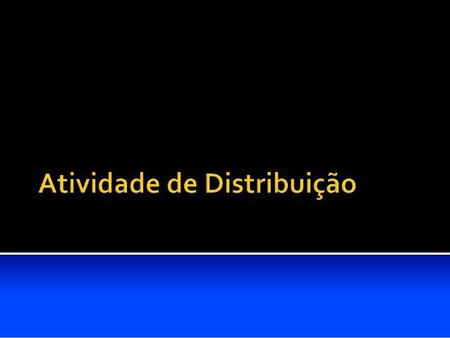    A atividade da distribuição permite que os bens e serviços    produzidos sejam disponibilizados aos potenciais    comp...