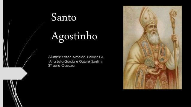 Santo  Agostinho  Alunos: Ketlen Almeida, Heloah Gil,  Ana Júlia Garcia e Gabriel Santim.  3ª série Cazuza
