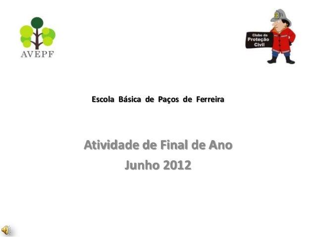 Escola Básica de Paços de FerreiraAtividade de Final de Ano       Junho 2012
