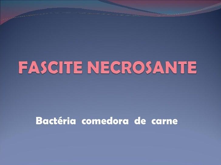 Bactéria  comedora  de  carne