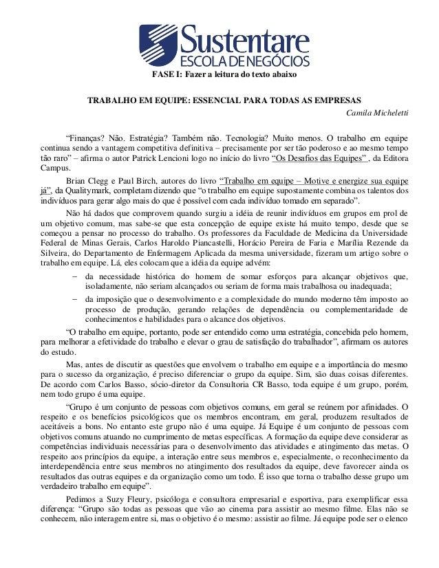 "FASE I: Fazer a leitura do texto abaixo TRABALHO EM EQUIPE: ESSENCIAL PARA TODAS AS EMPRESAS Camila Micheletti ""Finanças? ..."