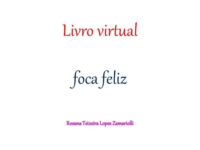 Livro virtual foca feliz RosanaTeixeira Lopes Zamariolli