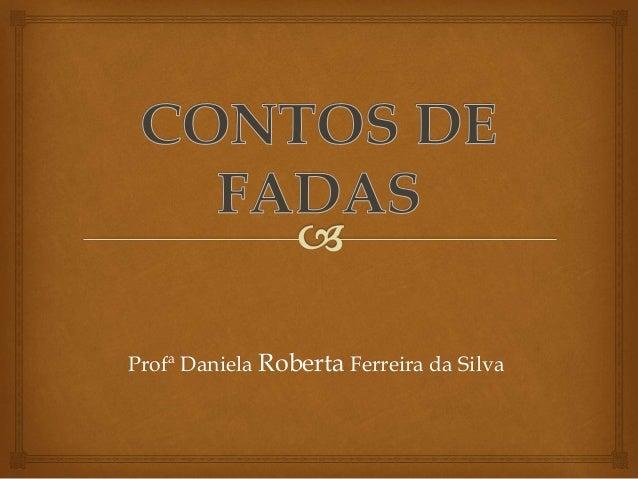 Profª Daniela Roberta Ferreira da Silva