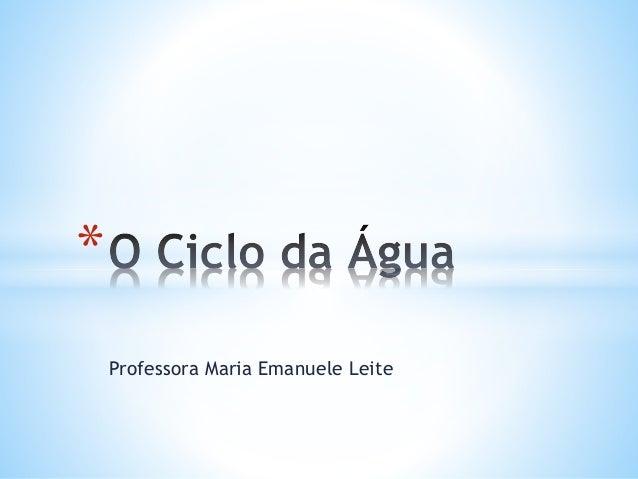 Professora Maria Emanuele Leite  *