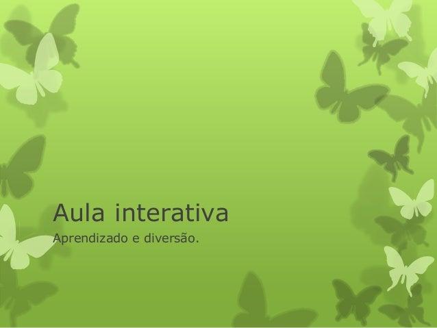 Aula interativa  Aprendizado e diversão.