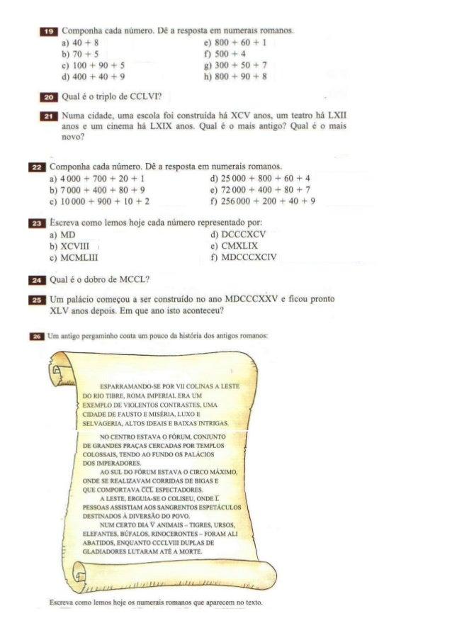 :: É Componha cada número.  Dê a resposta em numerais romanos.   a)40+8 e)800+60+1 b)70+5 n5oo+4  c)l00+90+5 g)3oo+so+7 d)...