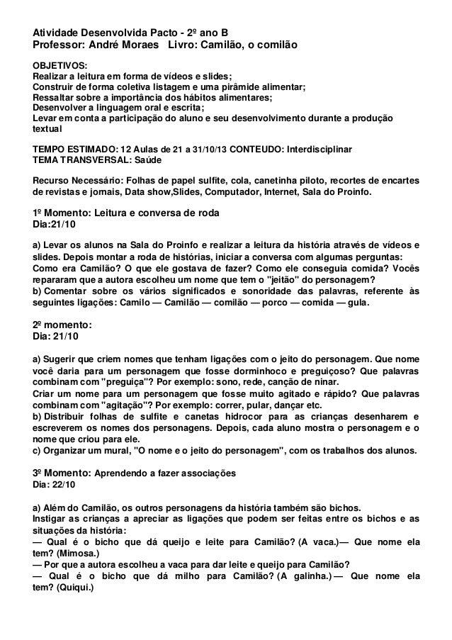 Atividade Desenvolvida Pacto - 2º ano B Professor: André Moraes Livro: Camilão, o comilão OBJETIVOS: Realizar a leitura em...