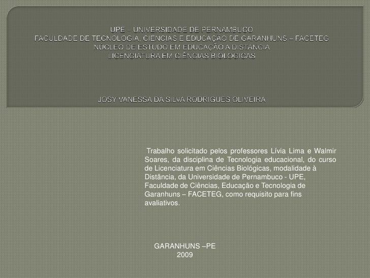 UPE – UNIVERSIDADE DE PERNAMBUCOFACULDADE DE TECNOLOGIA, CIÊNCIAS E EDUCAÇÃO DE GARANHUNS – FACETEGNÚCLEO DE ESTUDO EM EDU...