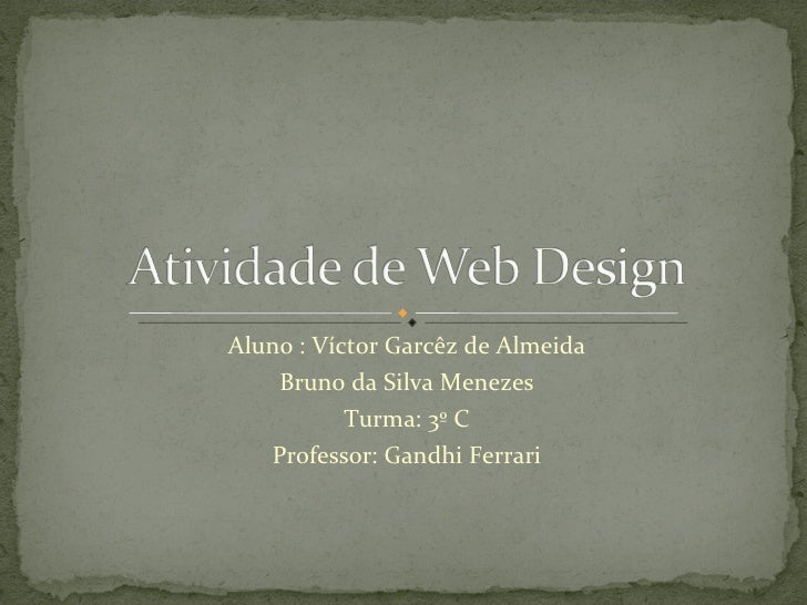 Aluno : Víctor Garcêz de Almeida Bruno da Silva Menezes Turma: 3º C Professor: Gandhi Ferrari