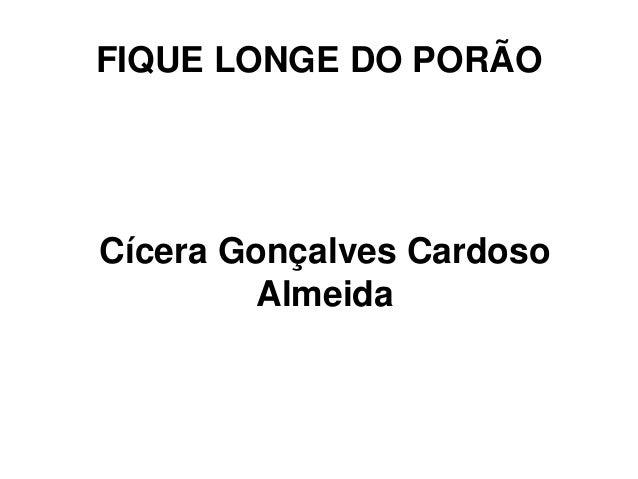 FIQUE LONGE DO PORÃO  Cícera Gonçalves Cardoso  Almeida