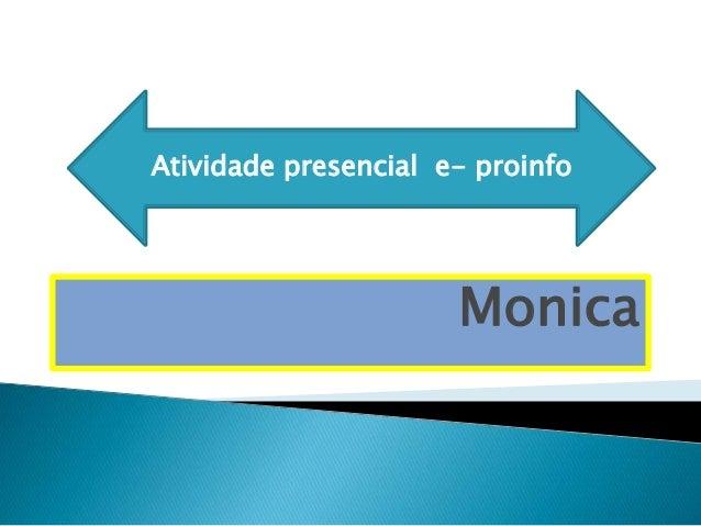 Atividade presencial e- proinfo  Monica