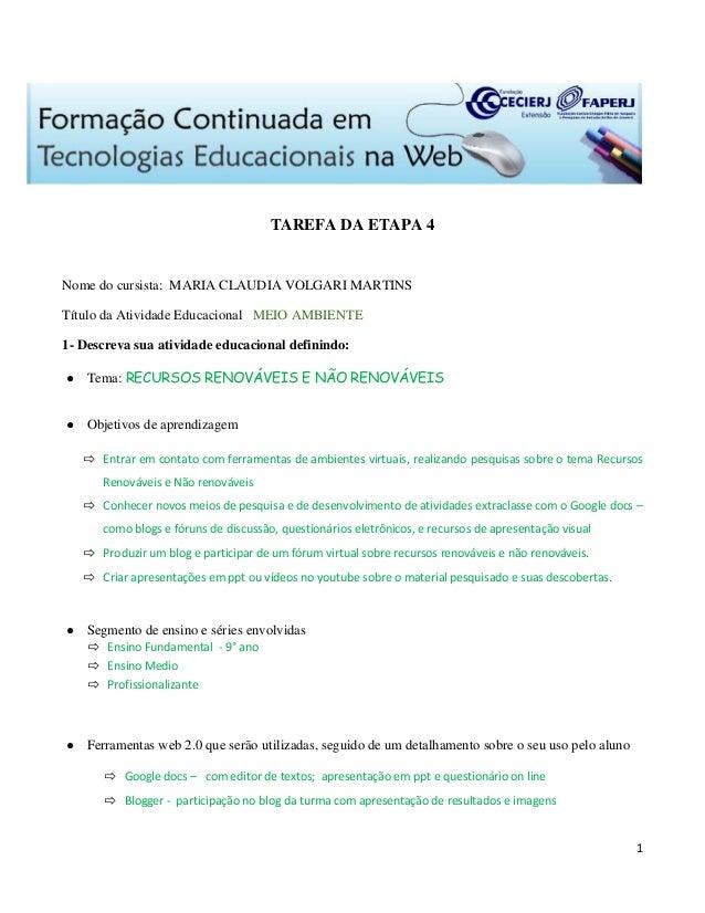 1  TAREFA DA ETAPA 4  Nome do cursista: MARIA CLAUDIA VOLGARI MARTINS  Título da Atividade Educacional MEIO AMBIENTE  1- D...