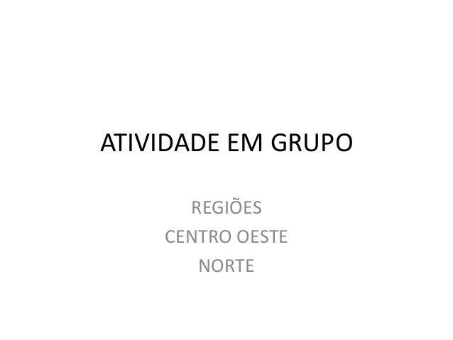 ATIVIDADE EM GRUPO REGIÕES CENTRO OESTE NORTE