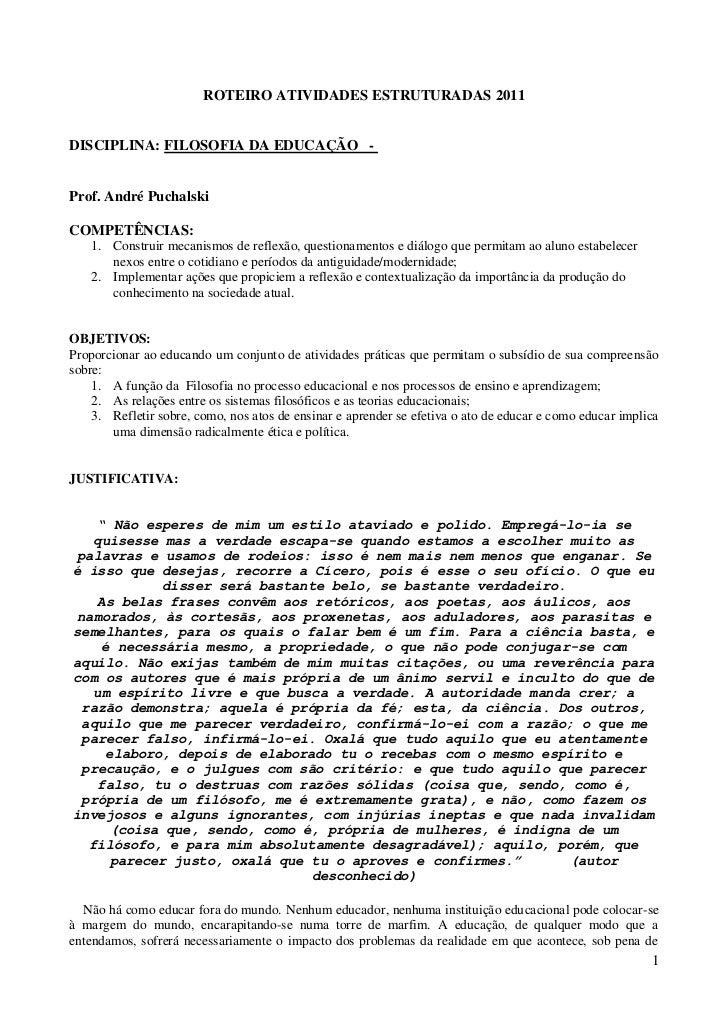 ROTEIRO ATIVIDADES ESTRUTURADAS 2011DISCIPLINA: FILOSOFIA DA EDUCAÇÃO -Prof. André PuchalskiCOMPETÊNCIAS:    1. Construir ...