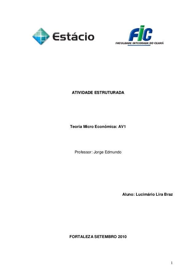 1 AATTIIVVIIDDAADDEE EESSTTRRUUTTUURRAADDAA Teoria Micro Econômica: AV1 Professor: Jorge Edmundo Aluno: Lucimário Lira Bra...