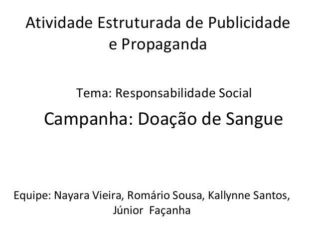 Atividade Estruturada de Publicidadee PropagandaTema: Responsabilidade SocialCampanha: Doação de SangueEquipe: Nayara Viei...