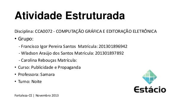 Atividade Estruturada Disciplina: CCA0072 - COMPUTAÇÃO GRÁFICA E EDITORAÇÃO ELETRÔNICA  • Grupo: - Francisco Igor Pereira ...