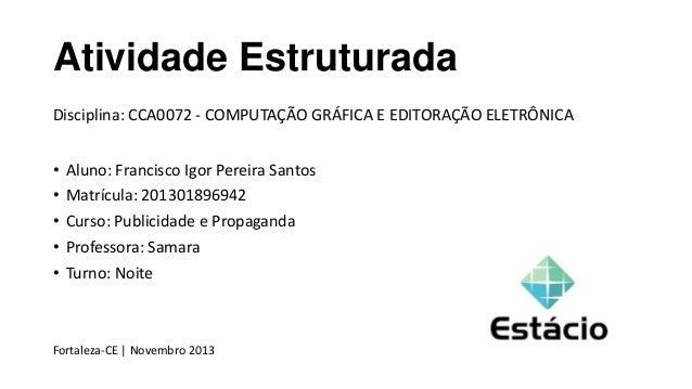 Atividade Estruturada Disciplina: CCA0072 - COMPUTAÇÃO GRÁFICA E EDITORAÇÃO ELETRÔNICA  • • • • •  Aluno: Francisco Igor P...