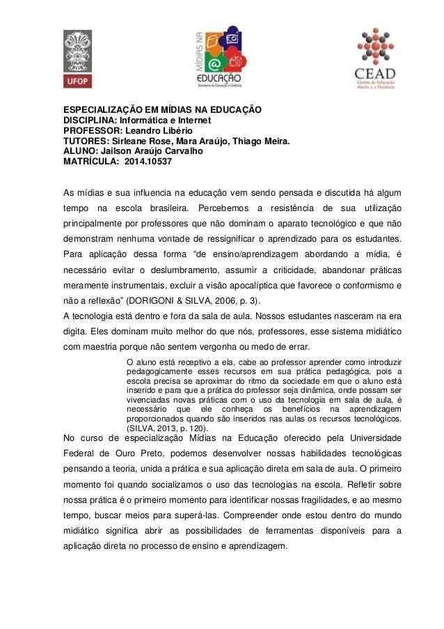 ESPECIALIZAÇÃO EM MÍDIAS NA EDUCAÇÃO  DISCIPLINA: Informática e Internet  PROFESSOR: Leandro Libério  TUTORES: Sirleane Ro...