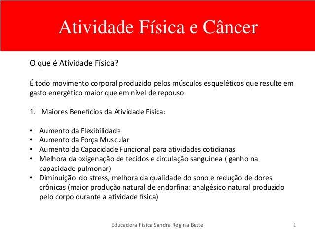 Atividade Física e Câncer  O que é Atividade Física?  É todo movimento corporal produzido pelos músculos esqueléticos que ...