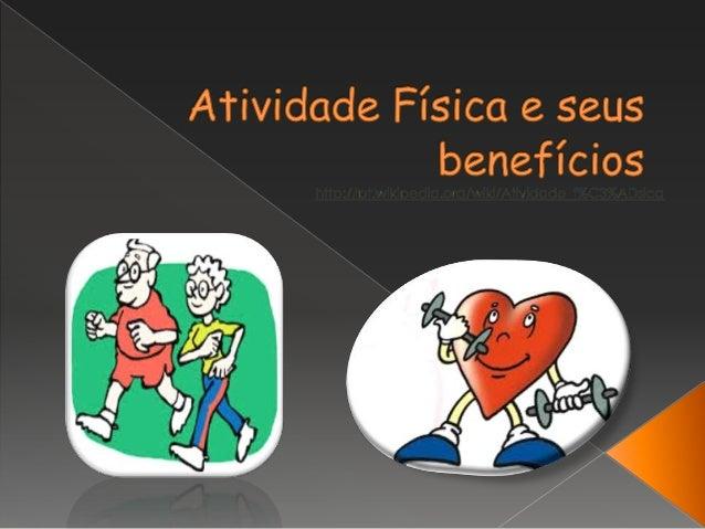  Benefícios; Exercício aeróbico; Exercício anaeróbico; Educação física nas escolas; Benefícios da atividades física;...