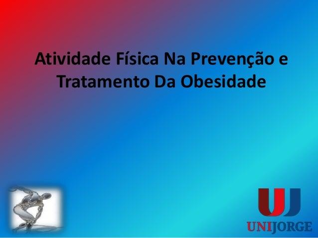 Atividade Física Na Prevenção e Tratamento Da Obesidade