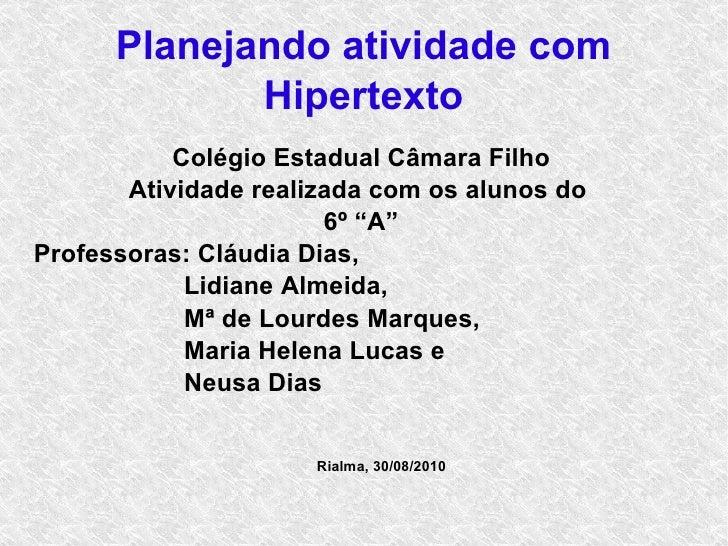 """Planejando atividade com Hipertexto Colégio Estadual Câmara Filho Atividade realizada com os alunos do  6º """"A"""" Professoras..."""