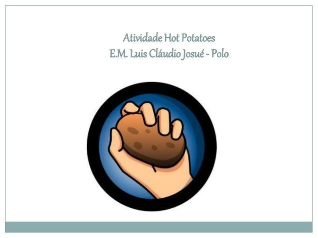 Atividade Hot Potatoes E.M. Luis Cláudio Josué - Polo